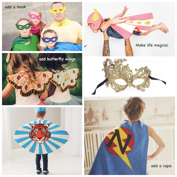 Dress-up and Halloween Costumes: Make life magical. Add a cape or a mask or fairy wings